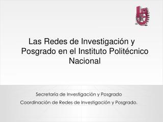 Las Redes de Investigación y Posgrado en el Instituto Politécnico Nacional