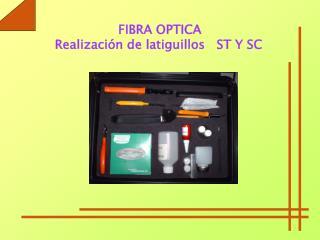 FIBRA OPTICA  Realización de latiguillos   ST Y SC