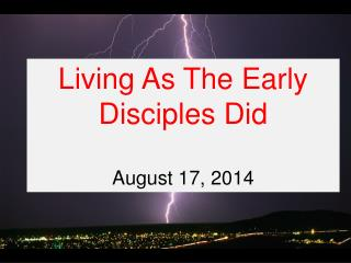 Living As The Early Disciples Did August 17, 2014