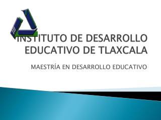 INSTITUTO DE DESARROLLO EDUCATIVO DE TLAXCALA