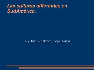 Las culturas differentes en SudAmérica.