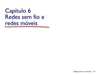 Capítulo  6 Redes sem fio  e  redes móveis