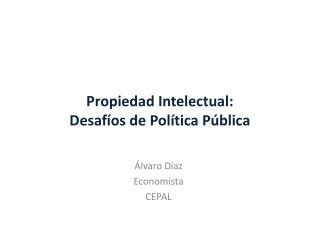 Propiedad Intelectual: Desafíos de Política Pública