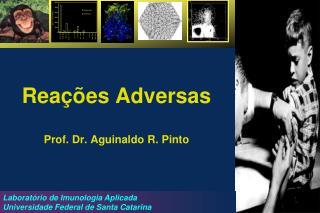 Reações Adversas Prof. Dr. Aguinaldo R. Pinto