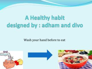 A Healthy habit  designed by : adham and divo