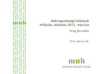 Makrogazdasági kilátások  Inflációs Jelentés 2013. március
