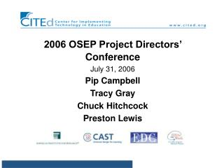 2006 OSEP Project Directors' Conference July 31, 2006 Pip Campbell Tracy Gray Chuck Hitchcock