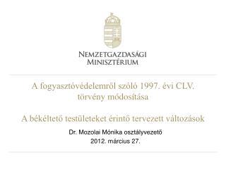 Dr. Mozolai Mónika osztályvezető 2012. március 27.