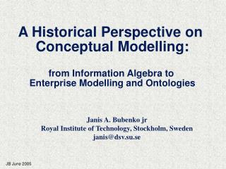 Janis A. Bubenko jr Royal Institute of Technology, Stockholm, Sweden janis@dsv.su.se