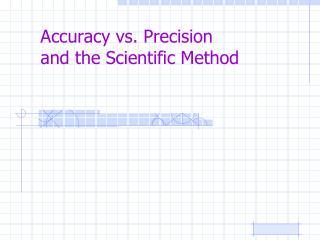 Accuracy vs. Precision and the Scientific Method
