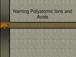 Naming Polyatomic Ions and Acids