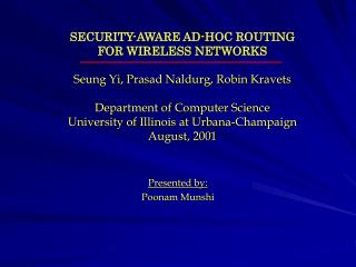 SECURITY-AWARE AD-HOC ROUTING  FOR WIRELESS NETWORKS  Seung Yi, Prasad Naldurg, Robin Kravets  Department of Computer Sc