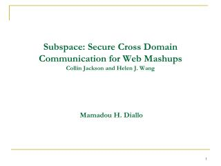 Subspace: Secure Cross Domain Communication for Web Mashups Collin Jackson and Helen J. Wang