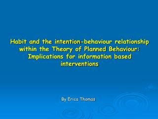 Habit and the intention-behaviour relationship within the Theory of Planned Behaviour: Implications for information base