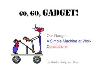 GO,  GO, Gadget!