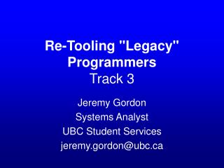 """Re-Tooling """"Legacy"""" Programmers Track 3"""