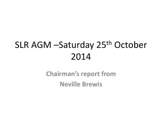 SLR AGM –Saturday 25 th  October 2014