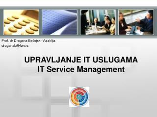 UPRAVLJANJE IT USLUGAMA IT Service Management