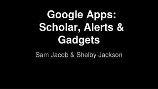 Google Apps: Scholar, Alerts & Gadgets