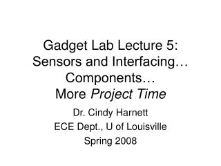 Gadget Lab Lecture 5: Sensors and Interfacing… Components… More  Project Time