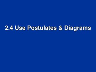 2.4 Use Postulates  Diagrams