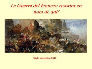 La Guerra del Francès: resistint en nom de qui?