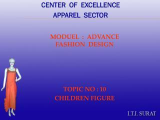 MODUEL  :  ADVANCE   FASHION  DESIGN TOPIC NO : 10 CHILDREN FIGURE