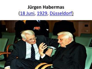 Jürgen Habermas ( 18  Juni ,  1929 ,  Düsseldorf )