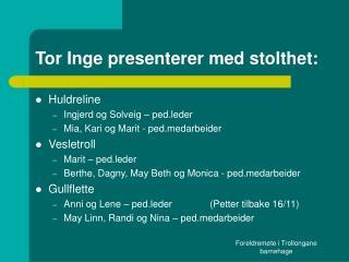 Tor Inge presenterer med stolthet: