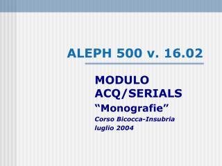 ALEPH 500 v. 16.02