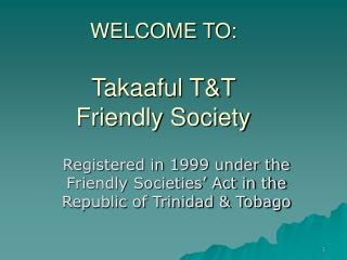WELCOME TO: Takaaful T&T  Friendly Society