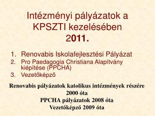 Intézményi pályázatok a KPSZTI kezelésében 2 011.
