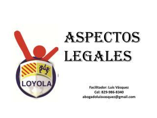 Facilitador: Luis Vásquez  Cel : 829-986-8340 abogadoluisvasquez@gmail