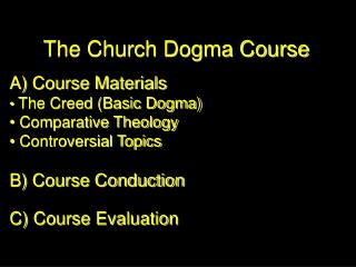 The Church Dogma Course A) Course Materials  The Creed (Basic Dogma)  Comparative Theology