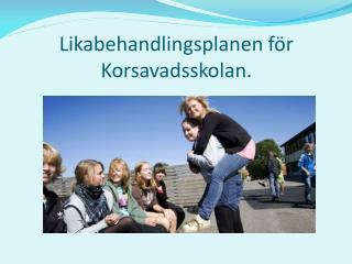 Likabehandlingsplanen för Korsavadsskolan.