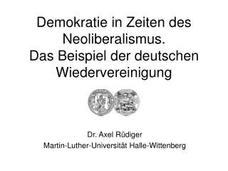 Demokratie in Zeiten des Neoliberalismus. Das Beispiel der deutschen Wiedervereinigung
