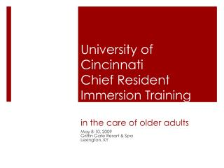 University of Cincinnati  Chief Resident  Immersion Training (CRIT) in the care of older adults
