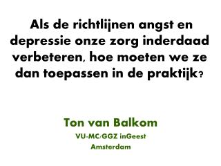 Ton van Balkom VU-MC/GGZ inGeest Amsterdam