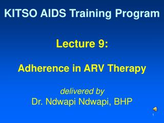 Lecture 9: Adherence in ARV Therapy delivered by Dr. Ndwapi Ndwapi, BHP