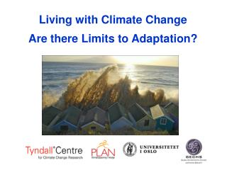 Living with Climate Change Are there Limits to Adaptation?
