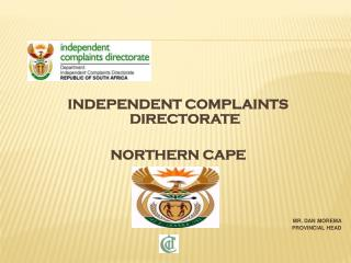 INDEPENDENT COMPLAINTS DIRECTORATE NORTHERN CAPE    MR. DAN MOREMA   PROVINCIAL HEAD