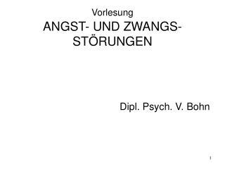 Vorlesung ANGST- UND ZWANGS-ST�RUNGEN