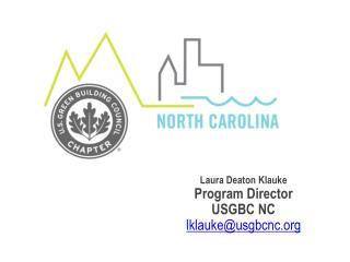 Laura Deaton Klauke Program Director USGBC NC lklauke@usgbcnc