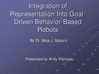 Integration of Representation Into Goal-Driven Behavior-Based Robots