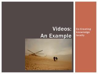 Videos:  An  E xample