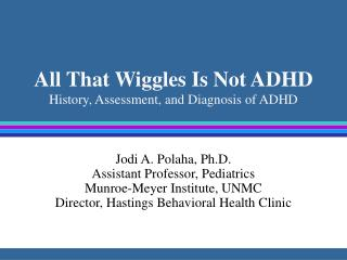 All That Wiggles Is Not ADHD History, Assessment, and Diagnosis of ADHD