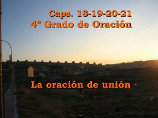 Caps. 18-19-20-21 4º Grado de Oración