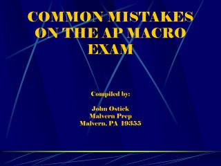 COMMON MISTAKES ON THE AP MACRO EXAM Compiled by: John Ostick Malvern Prep Malvern, PA  19355