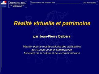 R alit  virtuelle et patrimoine   par Jean-Pierre Dalb ra   Mission pour le mus e national des civilisations  de l Europ