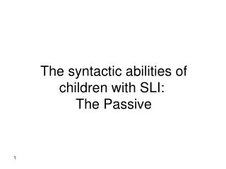The syntactic abilities of children with SLI:  The Passive